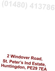 (01480) 413786 Monday to Friday 8.30am to 5.30pm  Sat: 8.30am to 1.30pm  Sunday Closed   2 Windover Road, St. Peter's Ind Estate, Huntingdon, PE29 7EA
